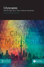 Cityscapes : World Cities and Their Cultural Industries