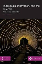 Individuals, Innovation, and the Internet : Why Access Is Essential - Lucy M Cradduck