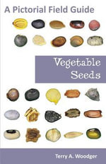 Vegetable Seeds : A Pictorial Field Guide - Terry A. Woodger