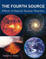 The Fourth Source : Effects of Natural Nuclear Reactors - Robert J. Tuttle