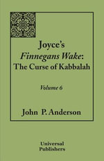 Joyce's Finnegans Wake : The Curse of Kabbalah Volume 6 - John P. Anderson