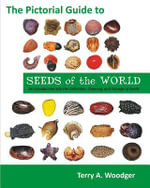 The Pictorial Guide to Seeds of the World : An Introduction Into the Collection, Cleaning, and Storage of Seeds - Terry A. Woodger