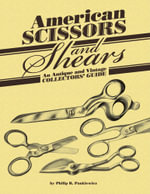 American Scissors and Shears : An Antique and Vintage Collectors' Guide - Philip R. Pankiewicz