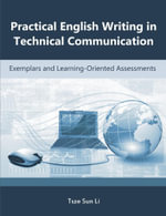 Practical English Writing in Technical Communication : Exemplars and Learning-Oriented Assessments - Tsze Sun Li