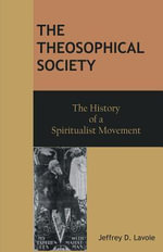 The Theosophical Society : The History of a Spiritualist Movement - Jeffrey D. Lavoie