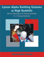 Lyman Alpha Emitting Galaxies at High Redshift : Direct Detection of Young Galaxies in a Young Universe - Steven Arthur Dawson