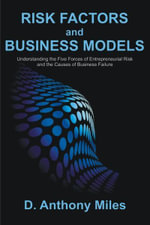 Risk Factors and Business Models : Understanding the Five Forces of Entrepreneurial Risk and the Causes of Business Failure - D. Anthony Miles