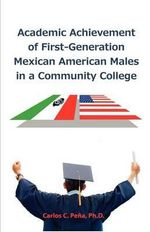 Academic Achievement of First-Generation Mexican American Males in a Community College - Carlos C Pe a