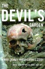 The Devil's Garden : A War Crimes Investigator's Story - John R. Cencich