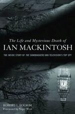 The Life and Mysterious Death of Ian Mackintosh : The Inside Story of the Sandbaggers and Television's Top Spy - Robert G. Folsom