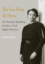 She Can Bring Us Home : Dr. Dorothy Boulding Ferebee, Civil Rights Pioneer - Diane Kiesel