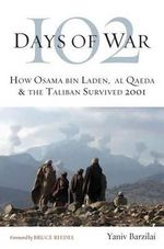 102 Days of War : How Osama Bin Laden, Al Qaeda and the Taliban Survived 2001 - Yaniv Brazilai