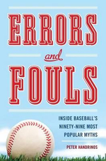 Errors and Fouls : Inside Baseball's Ninety-Nine Most Popular Myths - Peter Handrinos