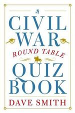 A Civil War Round Table Quiz Book : 200 Easy to Hard Puzzles - Dave Smith