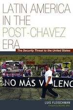 Latin America in the Post-Chavez Era : The Security Threat to America - Luis Fleischman