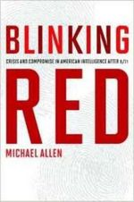 Blinking Red : Crisis and Compromise in American Intelligence After 9/11 - Michael Allen