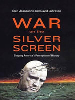 War on the Silver Screen : Shaping America's Perception of History - Glen Jeansonne