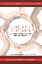 Combined Destinies : Whites Sharing Grief About Racism - Ann Todd Jealous