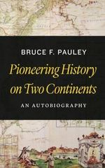 Pioneering History on Two Continents : An Autobiography - Bruce F Pauley