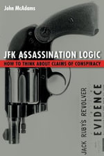 JFK Assassination Logic : How to Think About Claims of Conspiracy - John McAdams