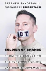 Soldier of Change : From the Closet to the Forefront of the Gay Rights Movement - Stephen Snyder-Hill