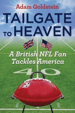 Tailgate to Heaven : A British NFL Fan Tackles America - Adam Goldstein