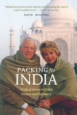 Packing for India : A Life of Action in Global Finance and Diplomacy - David Mulford