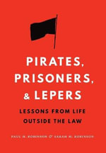Pirates, Prisoners, and Lepers : Lessons from Life Outside the Law - Paul H. Robinson