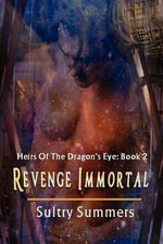 Heirs of the Dragon's Eye, Book 2 : Revenge Immortal - Sultry Summers