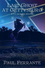 Last Ghost at Gettysburg (A T. J. Jackson Mystery Book One) - Paul Ferrante