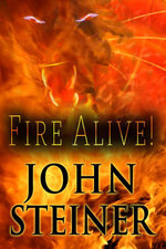 Fire Alive! - John Steiner