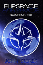 Flipspace : Branching Out (Flipspace Book Two) - John Steiner