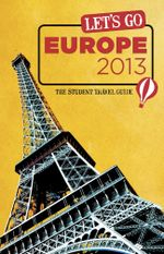 Let's Go Europe 2013 : The Student Travel Guide - Inc. Harvard Student Agencies