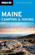 Moon Maine Camping & Hiking : The Complete Guide to More Than 82,000 Campsites f... - Jacqueline Tourville