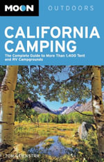 Moon California Camping : The Complete Guide to More Than 1,400 Tent and RV Campgrounds - Tom Stienstra