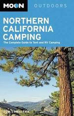 Moon Northern California Camping : The Complete Guide to Tent and RV Camping - Tom Stienstra