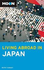 Moon Living Abroad in Japan : One Hundred and One Behavioural Attributes of Fren... - Ruthy Kanagy