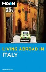 Moon Living Abroad in Italy : A British Teenager's Account of Six Months Living ... - John Moretti