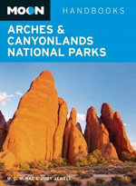 Moon Arches & Canyonlands National Parks : Including Arches, Canyonlands, Capitol Reef, Grand... - Bill McRae