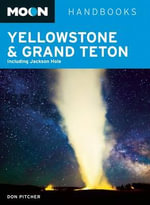 Moon Yellowstone & Grand Teton : Including Jackson Hole - Don Pitcher