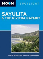 Moon Spotlight Sayulita & the Nayarit Coast : The Complete Guide to More Than 1,400 Tent and RV ... - Justin Henderson