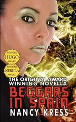Beggars in Spain : The Original Hugo & Nebula Winning Novella - Nancy Kress