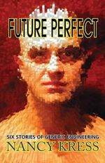 Future Perfect : Six Stories of Genetic Engineering - Nancy Kress