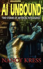 AI Unbound : Two Stories of Artificial Intelligence - Nancy Kress