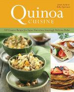 Quinoa Cuisine : 150 Creative Recipes for Super Nutritious, Amazingly Delicious Dishes - Jessica Harlan