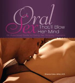 Oral Sex That'll Blow Her Mind : An Illustrated Guide to Giving Her Amazing Orgasms - Shanna Katz