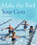 Make the Pool Your Gym : No-Impact Water Workouts for Getting Fit, Building Strength and Rehabbing from Injury - Karl Knopf