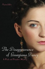 The Disappearance of Georgiana Darcy : A Pride & Prejudice Mystery - Regina Jeffers