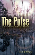 The Pulse : A Novel of Surviving the Collapse of the Grid - Scott B. Williams