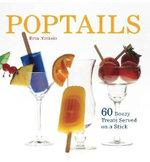 Poptails : 60 Boozy Treats Served on a Stick - Erin Nichols
